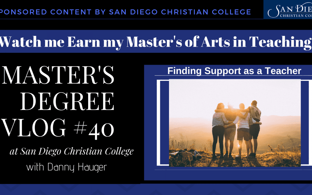 Master's Degree Vlog #40: Finding Your Teacher Support Circle at San Diego Christian College